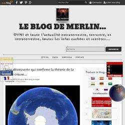 Une découverte qui confirme la théorie de la Terre creuse... - Le blog de Merlin...