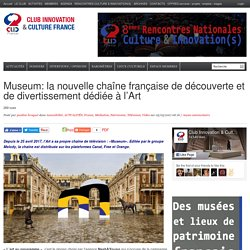 Museum: la nouvelle chaîne française de découverte et de divertissement dédiée à l'Art