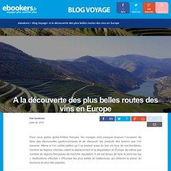 A la découverte des plus belles routes des vins en Europe - Blog voyage ebookers, bons plans / idée voyage : vol pas cher, hotel pas cher, week end pas cher, location voiture pas cher