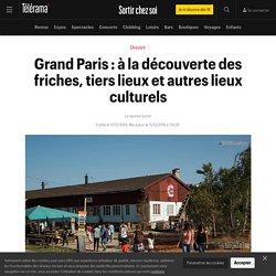 Grand Paris : à la découverte des friches, tiers lieux et autres lieux culturels