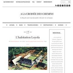 A la découverte de l'habitation Loyola