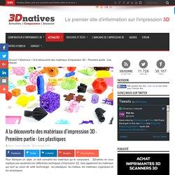A la découverte des matériaux d'impression 3D - Première partie : Les plastiques