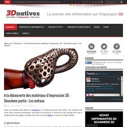 A la découverte des matériaux d'impression 3D - Deuxième partie : Les métaux