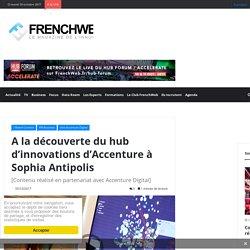 A la découverte du hub d'innovations d'Accenture à Sophia Antipolis – FrenchWeb.fr