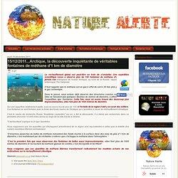 15/12/2011...Arctique, la découverte inquiétante de véritables fontaines de méthane d'1 km de diamètre