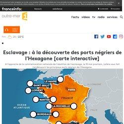 Esclavage : à la découverte des ports négriers de l'Hexagone [carte interactive] - outre-mer 1ère