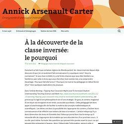 À la découverte de la pédagogie inversée: le pourquoi « Annick Arsenault Carter