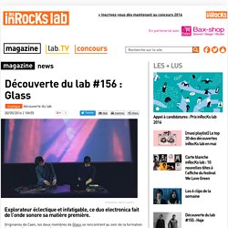 Découverte du lab #156 : Glass - Les inRocks Lab