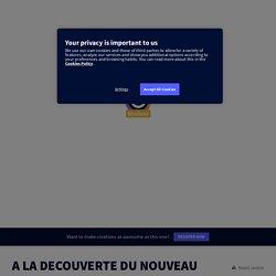 A LA DECOUVERTE DU NOUVEAU MONDE by Camille SZIKORA on Genially