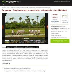 Cambodge : Circuit découverte, rencontres et immersion chez l'habitant