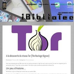 A la découverte du réseau Tor (The Routage Oignon) - IBiblioTech.fr