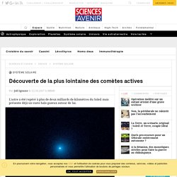 Découverte de la plus lointaine des comètes actives - Sciencesetavenir.fr
