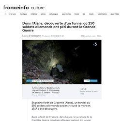 Dans l'Aisne, découverte d'un tunnel où 250 soldats allemands ont péri durant la Grande Guerre