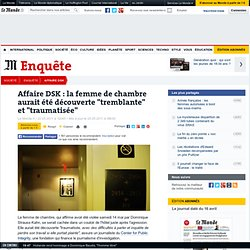 """Affaire DSK : la femme de chambre aurait été découverte """"tremblante"""" et """"traumatisée"""""""