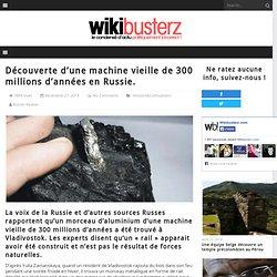 Découverte d'une machine vieille de 300 millions d'années en Russie.