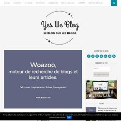 Découverte de Woazoo Le Moteur de Recherches de Blogs