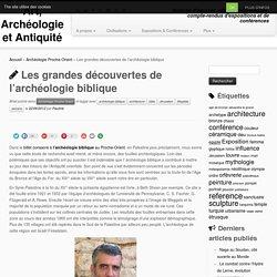 Les grandes découvertes de l' archéologie biblique