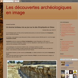Un énorme tombeau mis au jour sur le site d'Amphipolis en Grèce