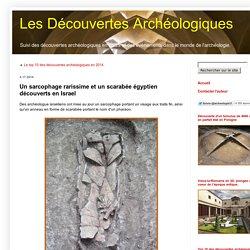 Les Découvertes Archéologiques: Un sarcophage rarissime et un scarabée égyptien découverts en Israel