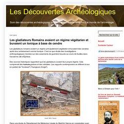 Les Découvertes Archéologiques: Les gladiateurs Romains avaient un régime végétarien et buvaient un tonique à base de cendre