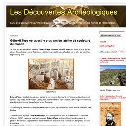 Les Découvertes Archéologiques: Göbekli Tepe est aussi le plus ancien atelier de sculpture du monde