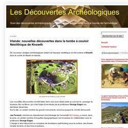 Les Découvertes Archéologiques: Irlande: nouvelles découvertes dans la tombe à couloir Néolithique de Knowth