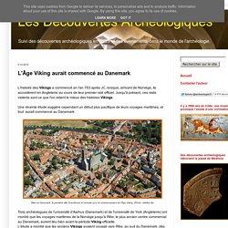 L'Âge Viking aurait commencé au Danemark