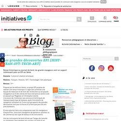 Les grandes découvertes EPI [HIST-FRAN-SVT-TECH-ART] - Le blog d'Initiatives