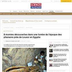 8 momies découvertes dans une tombe de l'époque des pharaons près de Louxor en Egypte - Sciences et Avenir