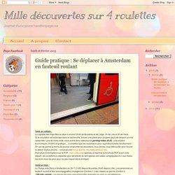 Mille découvertes sur 4 roulettes: Guide pratique : Se déplacer à Amsterdam en fauteuil roulant