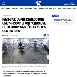 """Pays-Bas: la police découvre une """"prison"""" et une """"chambre de torture"""" cachées dans des conteneurs"""