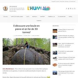 Il découvre une boule en pierre et en fer de 30 tonnes! – L'Humanosphère