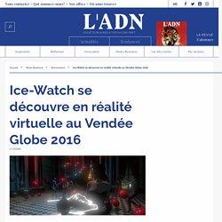 Ice-Watch se découvre en réalité virtuelle au Vendée Globe 2016