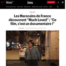 """Les Marocains de France découvrent """"Much Loved"""" : """"Ce film, c'est un documentaire !"""""""