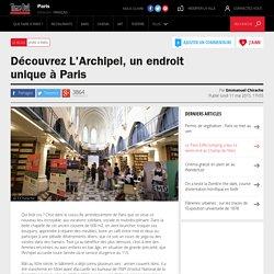 Découvrez L'Archipel, un endroit unique à Paris