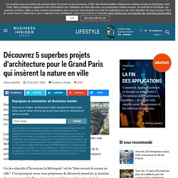Découvrez 5 superbes projets d'architecture pour le Grand Paris qui insèrent la nature en ville