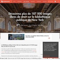 Découvrez plus de 187 000 images libres de droit sur la bibliothèque publique de New York