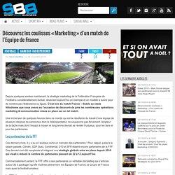 Découvrez les coulisses « Marketing » d'un match de l'Equipe de France