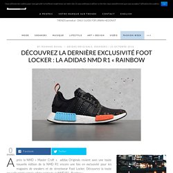 """Découvrez la dernière exclusivité Foot Locker : la adidas NMD R1 """"Rainbow"""