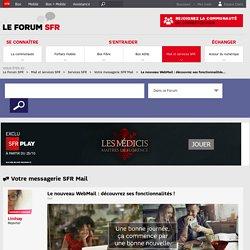 Le nouveau WebMail : découvrez ses fonctionnalités... - Le Forum SFR - 1828105