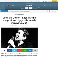 Leonard Cohen : découvrez le magnifique clip posthume de Traveling Light