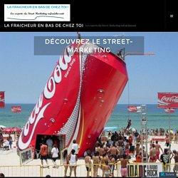 Découvrez le street-marketing – La FRAICHEUR EN BAS DE CHEZ TOI