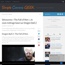 "Découvrez ""The Fall of Men"", le cout-métrage basé sur Dragon Ball Z - Simple Comme Geek"