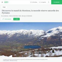 Découvrez le massif du Montious, la nouvelle réserve naturelle des Pyrénées Par La rédaction - Publié le 05/08/2020 à 14h25 - Mis à jour le 05/08/2020