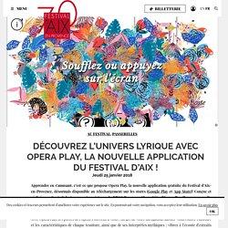 DÉCOUVREZ L'UNIVERS LYRIQUE AVEC OPERA PLAY, LA NOUVELLE APPLICATION DU FESTIVAL D'AIX !