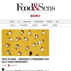 Taste Of Paris … découvrez le programme avec les 21 chefs participants ! - Food & Sens