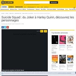 Découvrez les membres du Suicide Squad - Suicide Squad : du Joker à Harley Quinn, découvrez les personnages - Diaporama