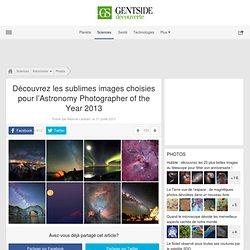 Découvrez les sublimes images choisies pour l'Astronomy Photographer of the Year 2013