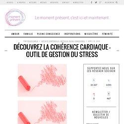 Découvrez la cohérence cardiaque - Outil de gestion du stress