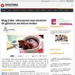 Mug Cake : découvrez nos recettes de gâteaux au micro-ondes